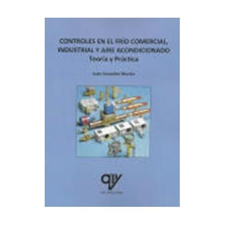 CONTROLES EN EL FRÍO COMERCIAL, INDUSTRIAL Y AIRE ACONDICIONADO Teoría y Práctica