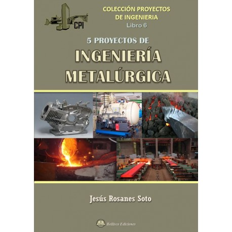 PROYECTOS DE INGENIERIA - LIBRO 6. CINCO PROYECTOS DE INGENIERIA METALURGICA