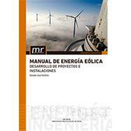 MANUAL DE ENERGIA EOLICA. Desarrollo, Proyectos e Instalaciones