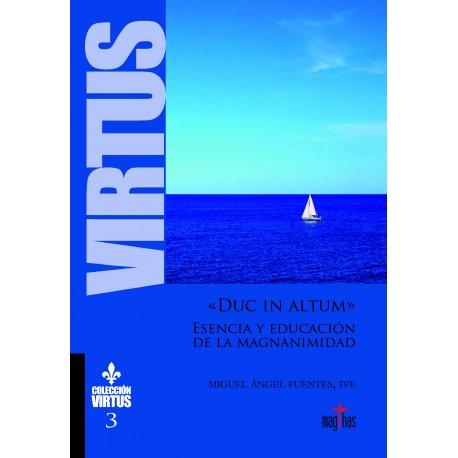 """""""DUC IN ALTUM"""" - ESENCIA Y EDUCACION DE LA MAGNANIMIDAD"""