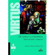 DE LOBOS A CORDEROS. Educación y Gracia - Colección Virtus 4