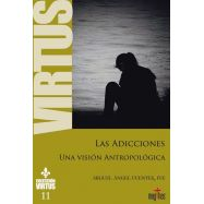 LAS ADICCIONES. Una Visión Antropológica. Colección Virtus 11
