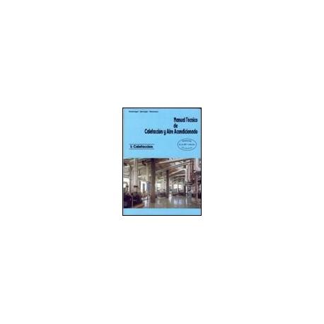 MANUAL TECNICO DE CALEFACCION Y AIRE ACONDICIONADO. Tomo 1: Calefacción