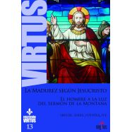LA MADUREZ SEGÚN JESUCRITSO. El Hombre a la luz del Sermón de la Montaña. Colección Virtus 13