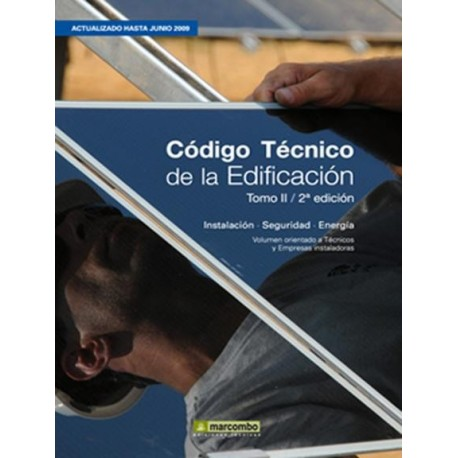 CODIGO TECNICO DE LA EDIFICACION - Volumen 2: Instalaciones; Seguridad y Energía - 2ª Edición (Actualizada aJunio de 2009)