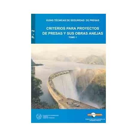 CRITERIOS PARA PROYECTOS DE PRESAS Y OBRAS ANEJAS, TOMO 1 (GUIAS TECNICAS DE SEGURIDAD DE PRESAS Nº 2)