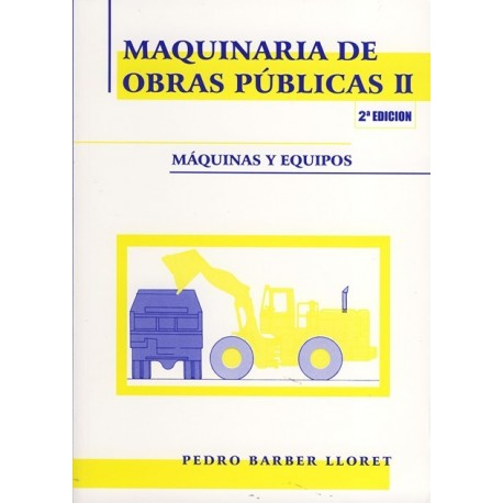MAQUINARIA DE OBRAS PUBLICAS II. Máquinas y Equipos (3ª Edición)
