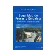 SEGURIDAD DE PRESAS Y EMBALSES. Normativa y Recomendaciones