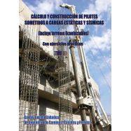 CALCULO Y CONSTRUCCION DE PILOTES SOMETIDOS A CARGAS ESTATICAS Y SISMICAS (Incluye Terrenos Licuefactables)- O.C. 2 Tomos