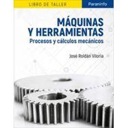 MAQUINAS Y HERRAMIENTAS. Procesos y Cálculos Mecánicos