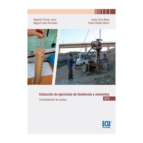 COLECCIÓN DE EJERCICIOS DE GEOTECNIA Y CIMIENTOS . CUADERNO Nº 3 CONSOLIDACIÓN DE SUELOS