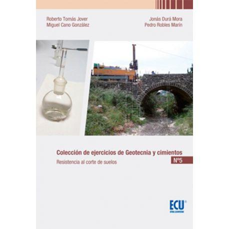COLECCIÓN DE EJERCICIOS DE GEOTECNIA Y CIMIENTOS. CUADERNO Nº 5 RESISTENCIA AL CORTE DE SUELOS