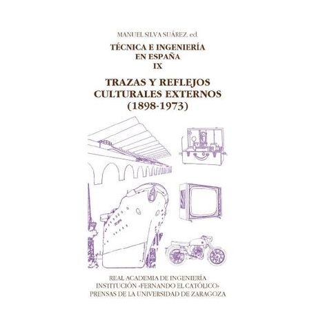 TÉCNICA E INGENIERÍA EN ESPAÑA IX. TRAZAS Y REFLEJOS CULTURALES EXTERNOS (1898-1973)