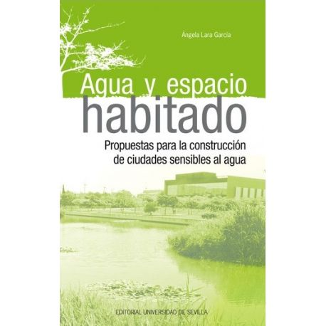 AGUA Y ESPACIO HABITADO. Propuestas para la Con strucción de Ciudades Sensibles al Agua