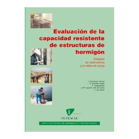 EVALUACION DE LA CAPACIDAD RESISTENTE DE ESTRUCTURAS DE HORMIGON. Ensayos no destructivos y pruebas de carga.