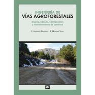 INGENIERÍA DE VÍAS AGROFORESTALES. Diseño, cálculo, Construcción y Mantenimiento de Caminos
