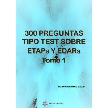 300 PREGUNTAS TIPO TEST SOBRE ETAPs Y EDAPs - Tomo I