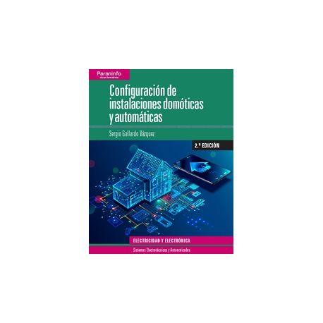 CONFIGURACION DE INSTALACIONES DOMOTICAS Y AUTOMATICAS. 2ª Edicion 2019