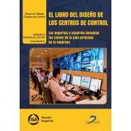 EL LIBRO DEL DISEÑO DE LOS CENTROS DE CONTROL: Los Expertos y Usuarios Desevlan las Claves