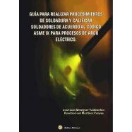 GUÍA PARA REALIZAR PROCEDIMIENTOS DE SOLDADURA Y CALIFICAR SOLDADORES DE ACUERDO AL CÓDIGO ASME IX PARA ARCO ELÉCTRICO