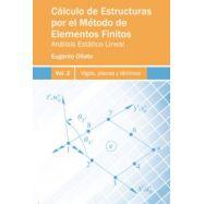 CÁLCULO DE ESTRUCTURAS POR EL MÉTODO DE ELEMENTOS FINITOS ANÁLISIS ESTÁTICO LINEAL. Volumen 2. Vigas, placas y láminas