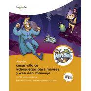 APRENDER DESARROLLO DE VIDEOJUEGOS PARA MÓVILES Y WEB CON PHASER.JS. Con 100 Ejercicios Prácticos