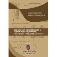 RESISTENCIA DE MATERIALES Y TEORÍA DE ESTRUCTURAS. Ejercicios y Problemas Resueltos