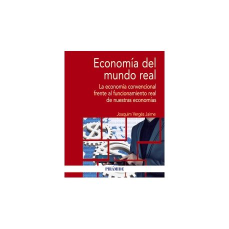 ECONOMIA DEL MUNDO REAL. La Economía Real frente al Funcionamiento Real de Nuestras Economías