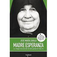 MADRE ESPERANZA. Los Milagros Desconocidos del Alma Gemela del Padre Pío