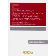 LAS MASAS DE AGUA SUBTERRANEA EN SITUACIÓN CRÍTICA: HERRAMIENTAS JURÍDICAS PARA SU GESTIÓN