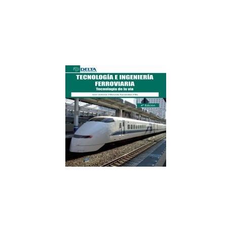TECNOLOGIA E INGENIERIA FERROVIARIA. TECNOLOGIA DE LA VIA - 4ª Edición