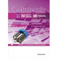 ELECTROTECNIA. 350 CONCEPTOS TEÓRICOS y 800 PROBLEMAS 12.ª Edición