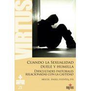 CUANDO LA SEXUALIDAD DUELE Y HUMILLA. Dificultades Pastorales Relacionadas con la Castidad - Colección Virtus 21