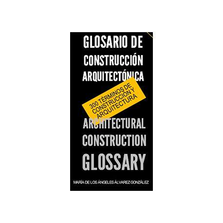 GLOSARIO DE CONSTRUCCION ARQUITECTONICA -ARCHITECTURAL CONSTRUCTION GLOSARY
