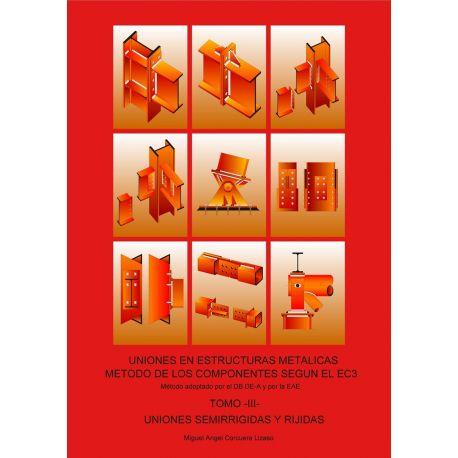 TOMO III - UNIONES SEMIRRIGIDAS Y RIGIDAS. UNIONES EN ESTRUCTURAS METALICAS. METODO DE LOS COPONENTES SEGUN EL EC3