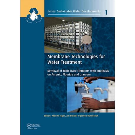 MEMBRANE TECHNOLOGIES FOR WATER TREATMENT: REMOVAL OF TOXIC TRACE ELEMENTS WITH EMPHASIS ON ARSENIC, FLUORIDE AND URANIUM