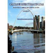 CALCULO DE ESTRUCTURAS CON LUSAS. Tomo I. Puentes y Obras de Edificación. Con Aplicaciones Prácticas
