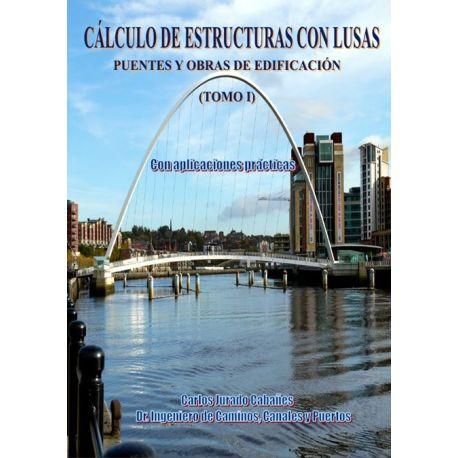 CALCULO DE ESTRUCTURA CON LUSAS. Tomo I. Puentes y Obras de Edificación. Con Aplicaciones Prácticas