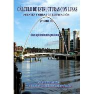 CALCULO DE ESTRUCTURA CON LUSAS. Tomo II. Puentes y Obras de Edificación. Con Aplicaciones Prácticas