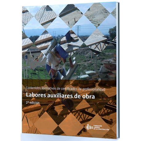 LABORES AUXILIARES DE OBRA. 2 ª Edición - Contenido Formativo de Certificado de Profesionalidad