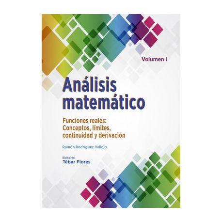 ANALISIS MATEMATICO. Volumen I: Funciones reales: Conceptos, límites, continuidad y derivación