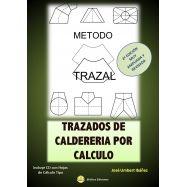 TRAZADOS DE CALDERERIA POR CALCULO. Teoría y Práctica - Método TRAZAL - 2ª Edición (Incluye CD-Rom)