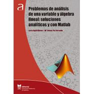 PROBLEMAS DE ANÁLISIS DE UNA VARIABLE Y ÁLGEBRA LINEAL: SOLUCIONES ANALÍTICAS Y CON MATLAB