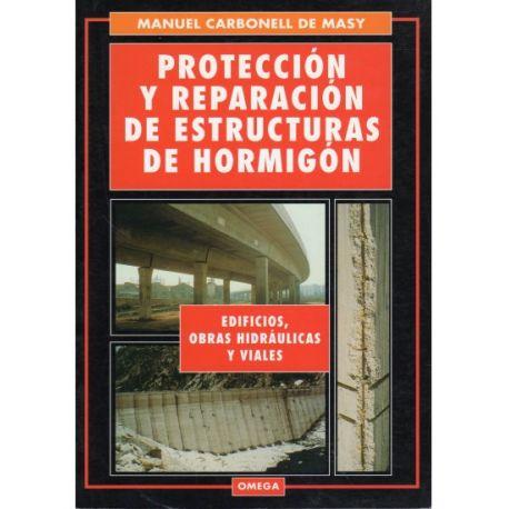 PROTECCION Y REPARACION DE ESTRUCTURAS DE HORMIGON. Aplicaciones de los nuevos maeriales en edificios, obras hidráulicas y viale