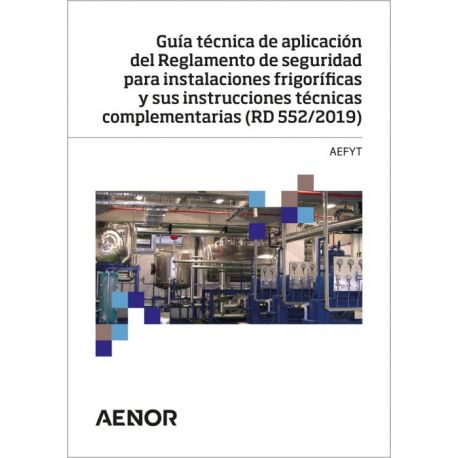 GUÍA TÉCNICA DE APLIC. DEL REGLAMENTO DE SEGURIDAD PARA INSTALACIONES FRIGORÍFICAS Y SUS ITC (RD 552/2019)