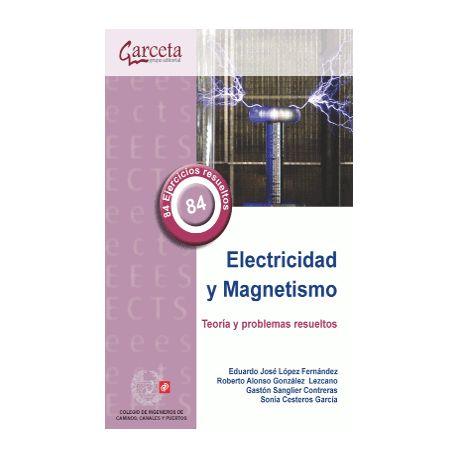 ELECTRICIDAD Y MAGNETISMO. Teoría y Problemas Resuetltos