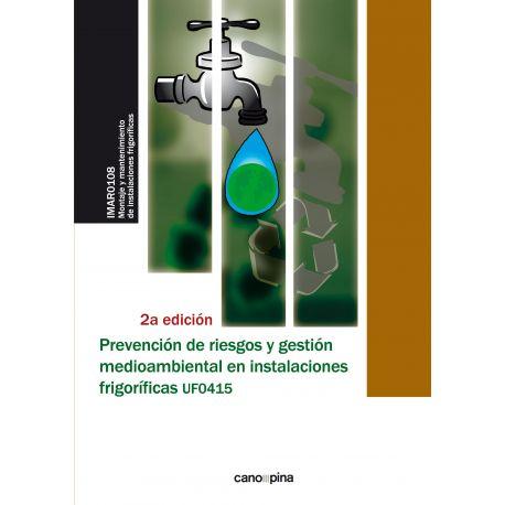 UF0415 PREVENCIÓN DE RIESGOS Y GESTIÓN MEDIOAMBIENTAL EN INSTALACIONES FRIGORÍFICAS - 2ª Ed.