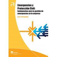 EMERGENCIAS Y PROTECCIÓN CIVIL: FUNDAMENTOS PARA LA GESTIÓN DE EMERGENCIAS EN LA EMPRESA
