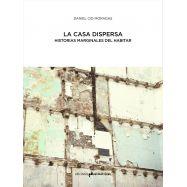 LA CASA DISPERSA. Historias Marginales del Habitar