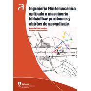 INGENIERÍA FLUIDOMECÁNICA APLICADA A MAQUINARIA HIDRÁULICA: PROBLEMAS Y OBJETOS DE APRENDIZAJE